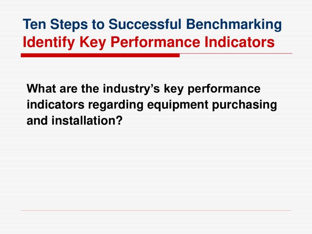 Ten Steps to Successful Benchmarking Identify K...
