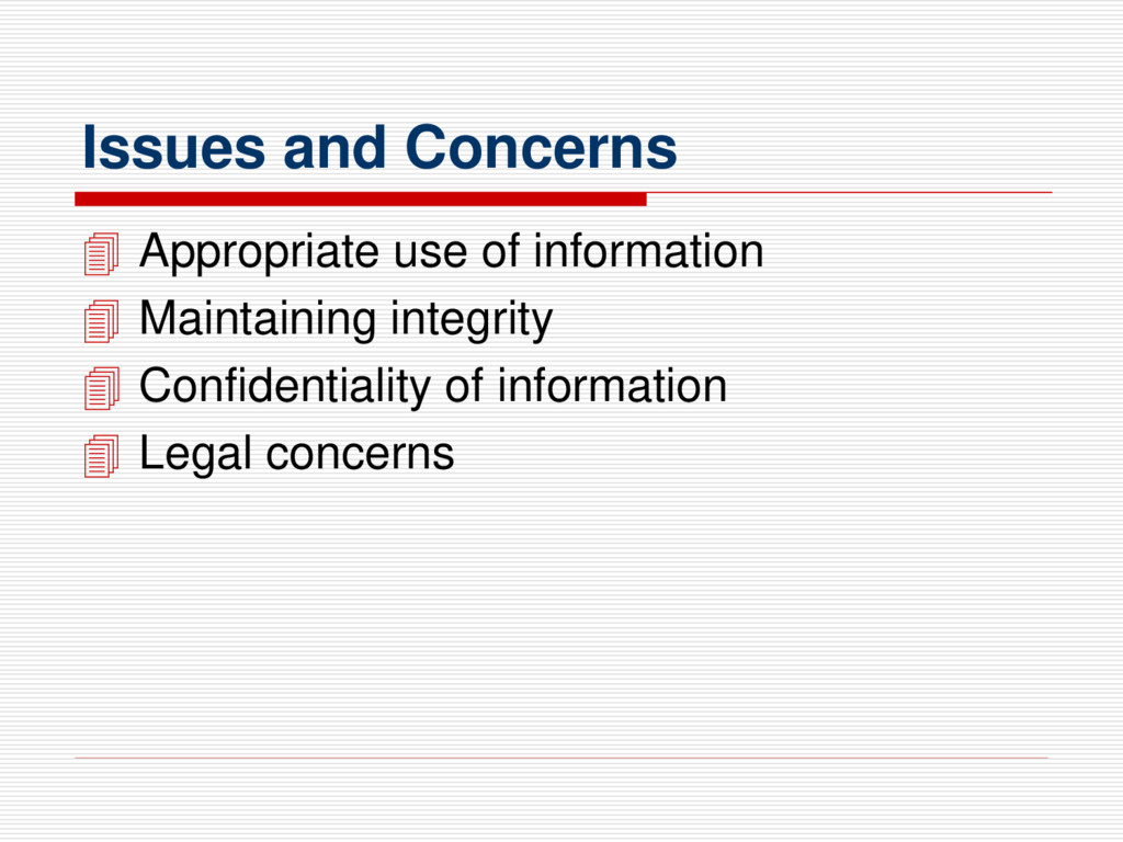 Issues and Concerns  Appropriate use of inform...