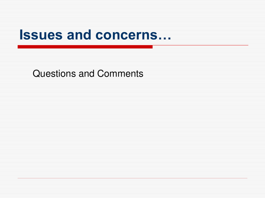 Issues and concerns… Questions and Comments