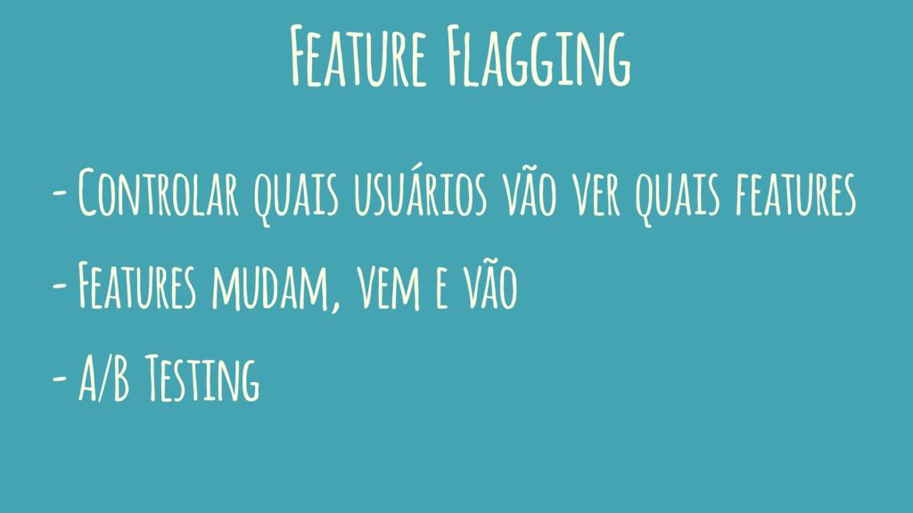 Feature Flagging - Controlar quais usuários vão...