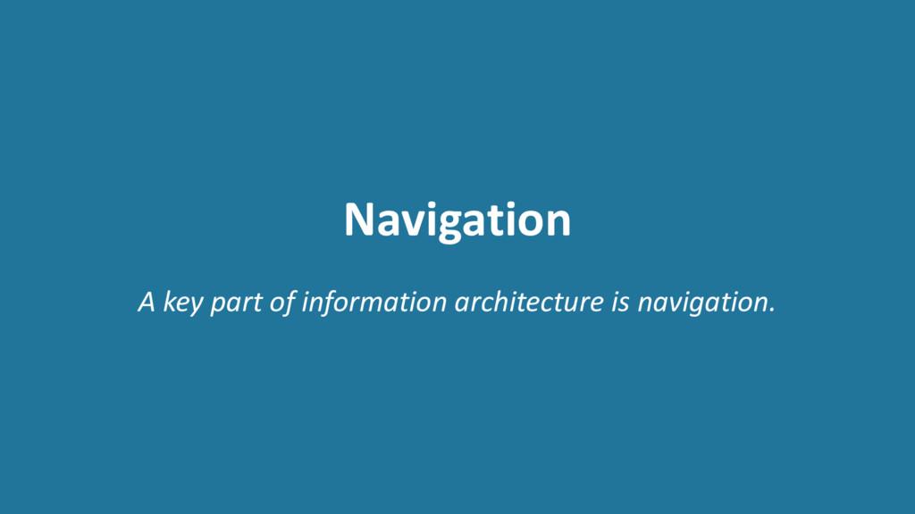 Navigation A key part of information architectu...