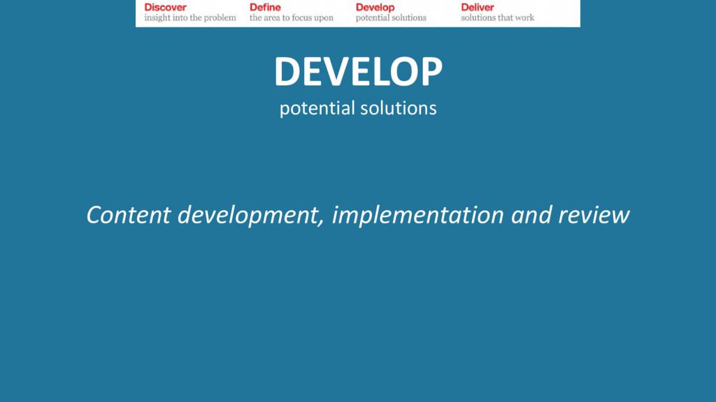 DEVELOP potential solutions Content development...