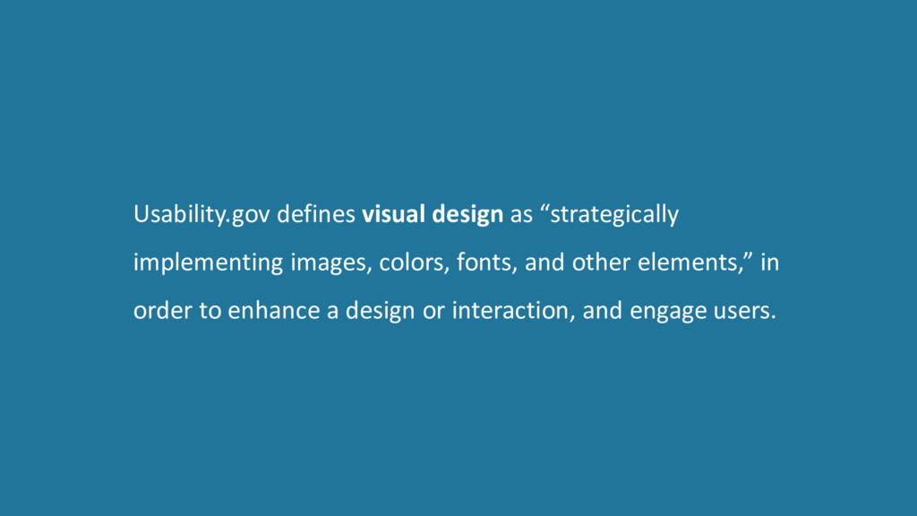 "Usability.gov defines visual design as ""strateg..."