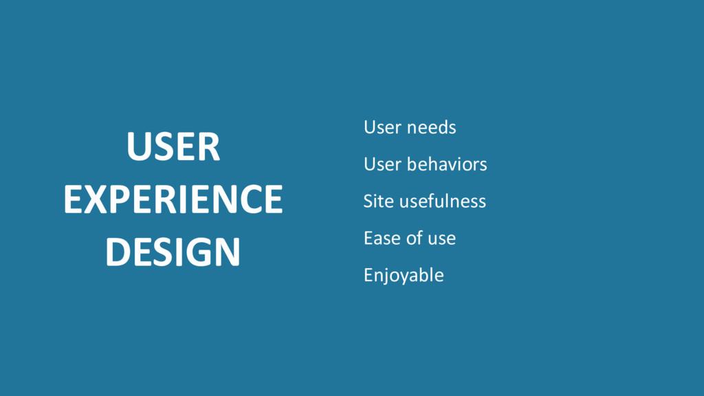 USER EXPERIENCE DESIGN User needs User behavior...