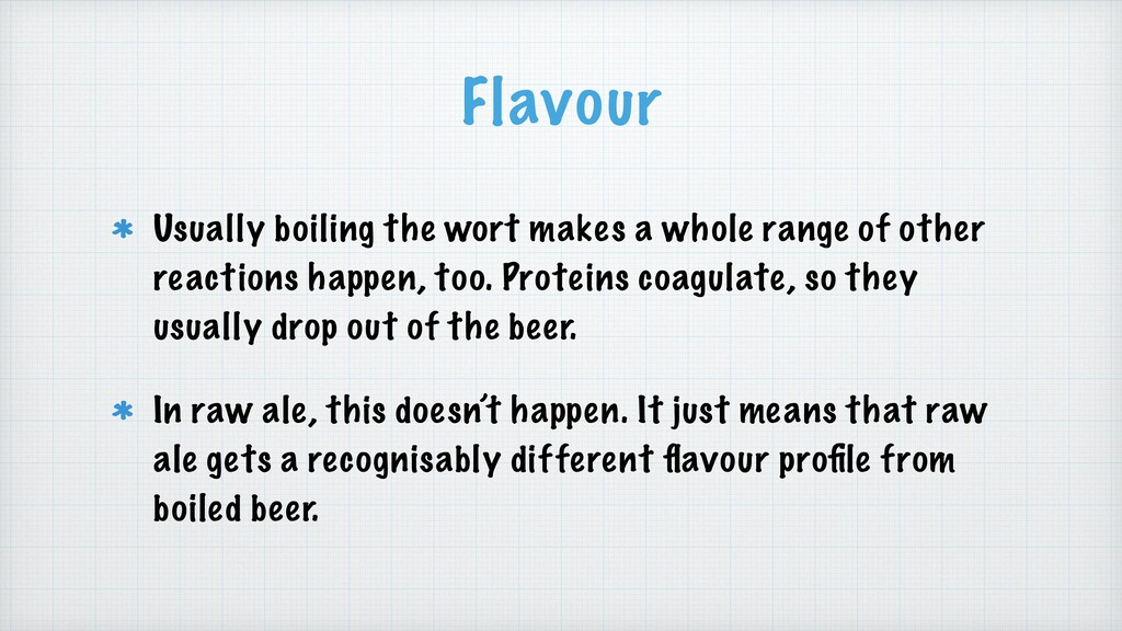 Flavour Usually boiling the wort makes a whole ...