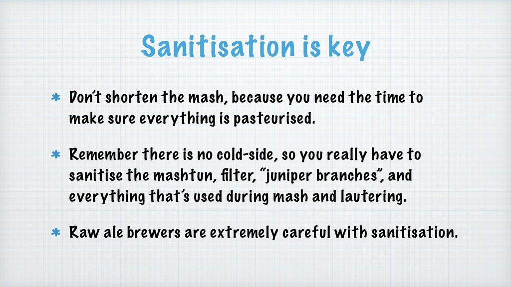 Sanitisation is key Don't shorten the mash, bec...