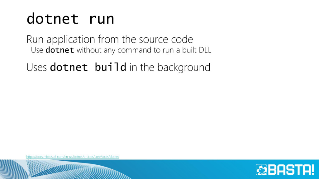 dotnet run Run application from the source code...