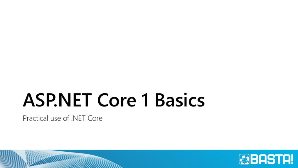 ASP.NET Core 1 Basics Practical use of .NET Core