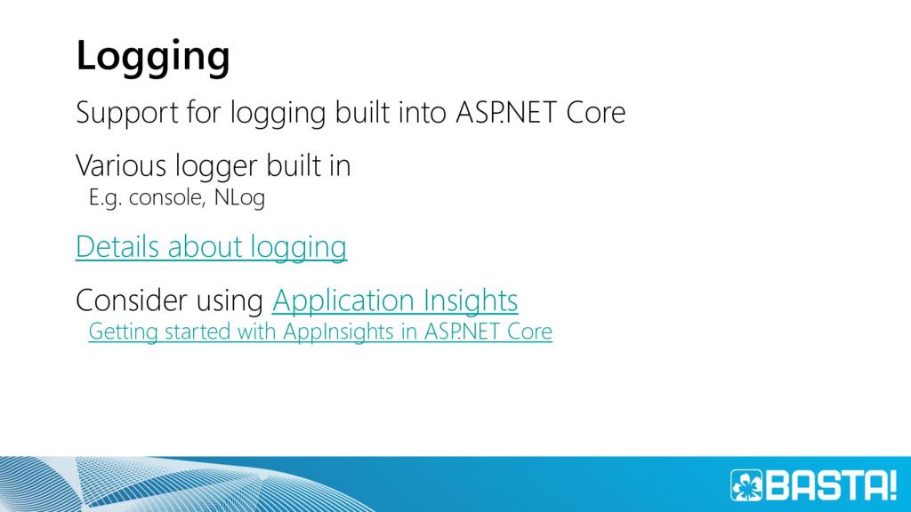 Logging Support for logging built into ASP .NET...