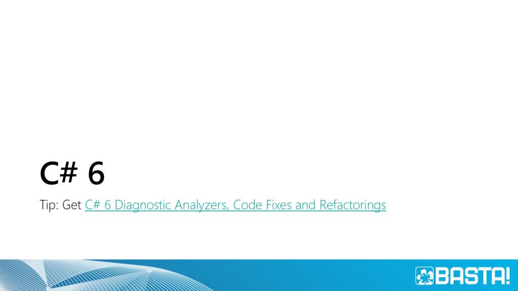 C# 6 Tip: Get C# 6 Diagnostic Analyzers, Code F...