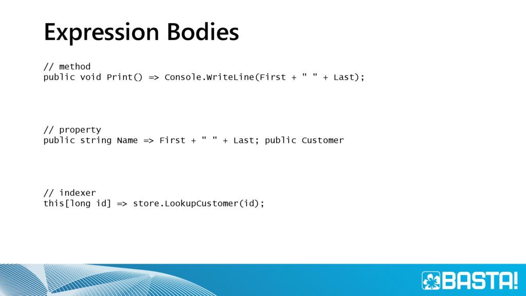 Expression Bodies // method public void Print()...