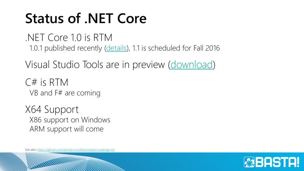 Status of .NET Core .NET Core 1.0 is RTM 1.0.1 ...