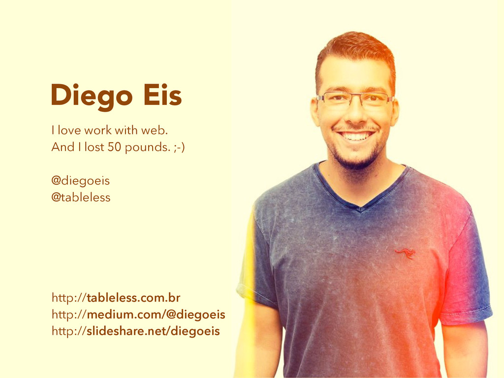 Diego Eis I love work with web. And I lost 50 p...