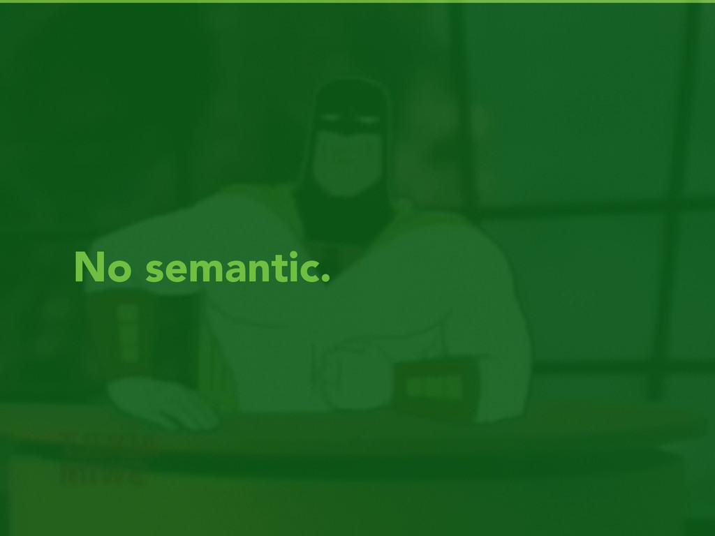 No semantic.