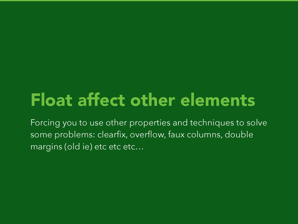 Float affect other elements Forcing you to use ...