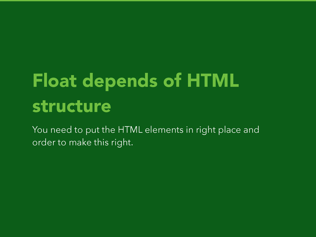 Float depends of HTML structure You need to put...