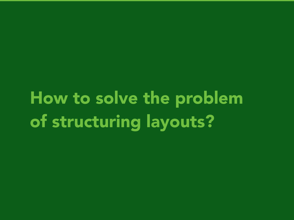 How to solve the problem of structuring layouts?