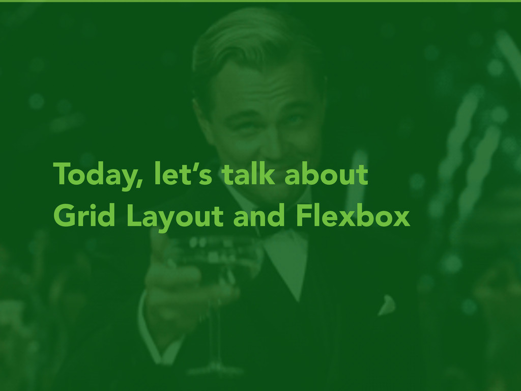 Today, let's talk about Grid Layout and Flexbox