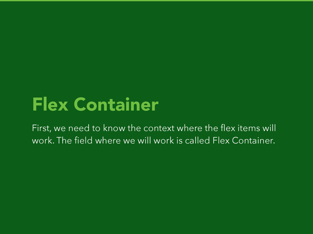 Flex Container First, we need to know the conte...