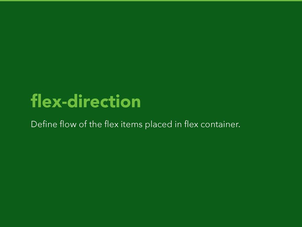flex-direction Define flow of the flex items placed...