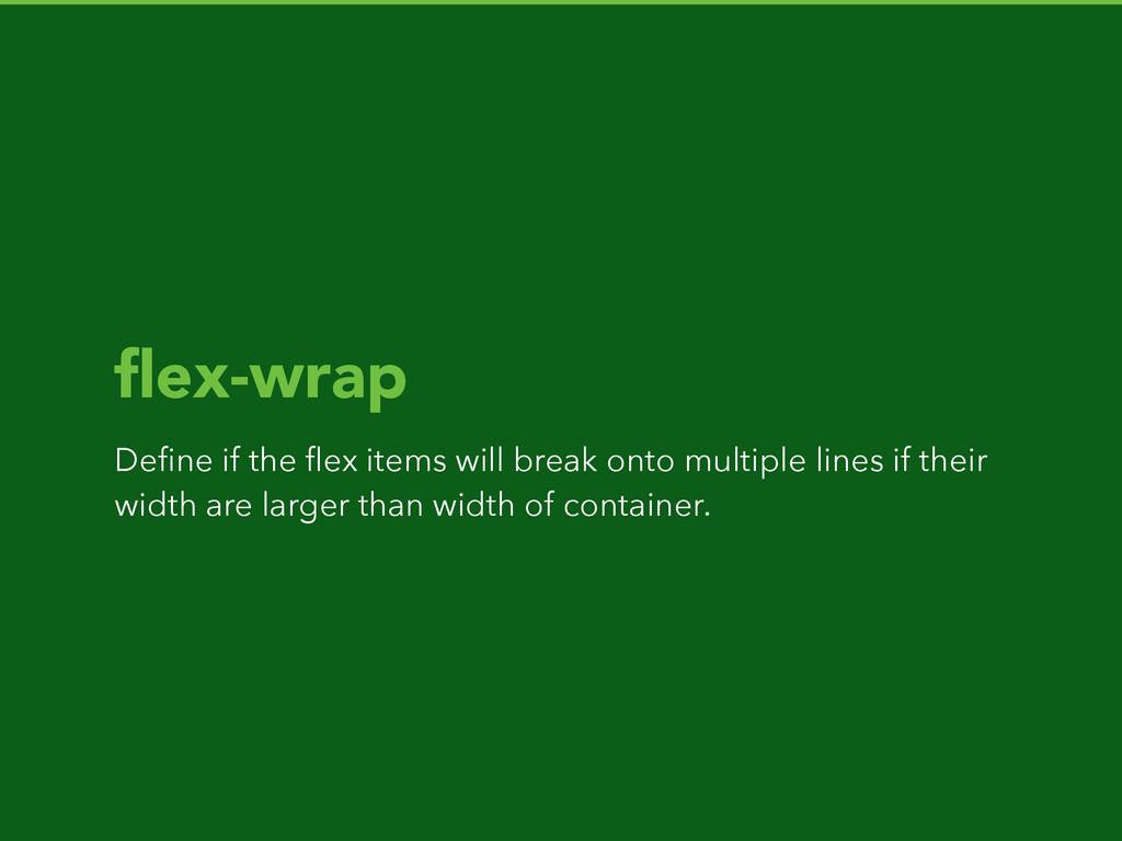 flex-wrap Define if the flex items will break onto...