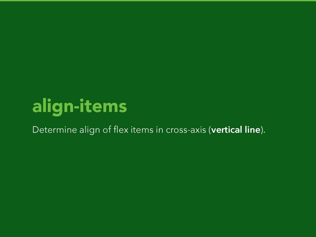 align-items Determine align of flex items in cro...