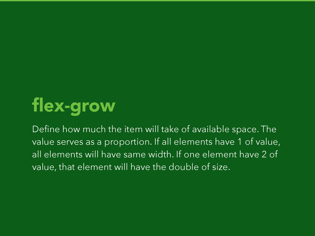 flex-grow Define how much the item will take of a...