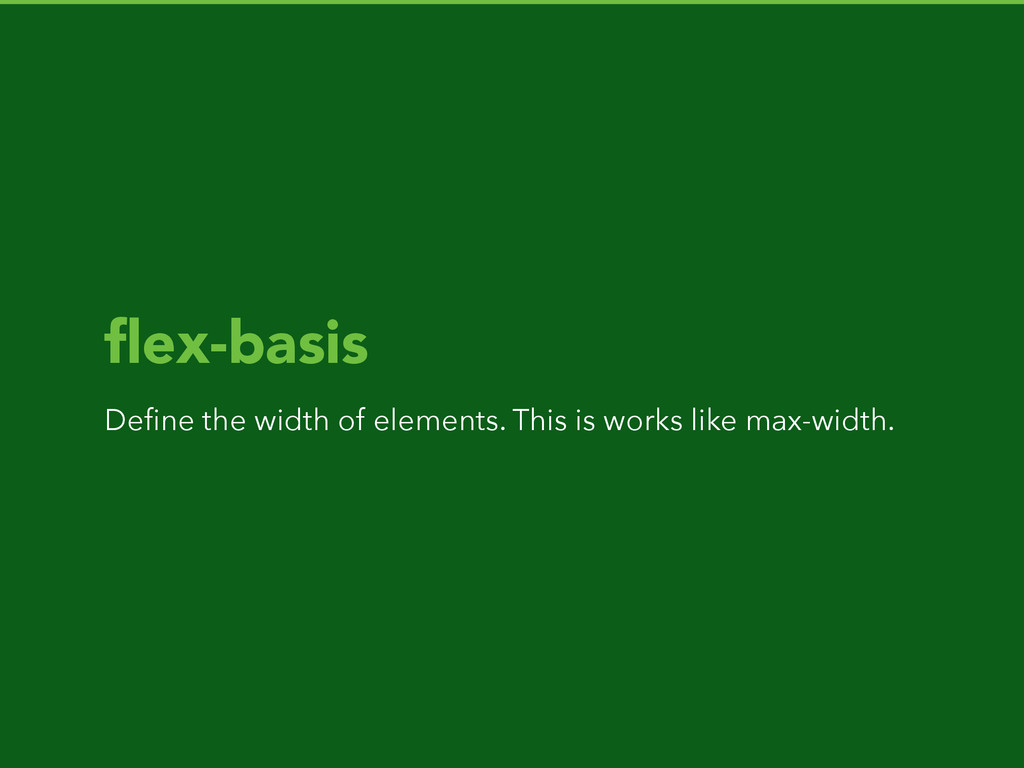 flex-basis Define the width of elements. This is ...