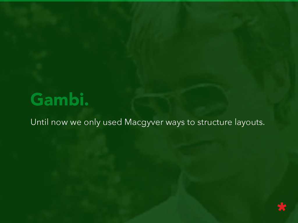 Gambi. Until now we only used Macgyver ways to ...