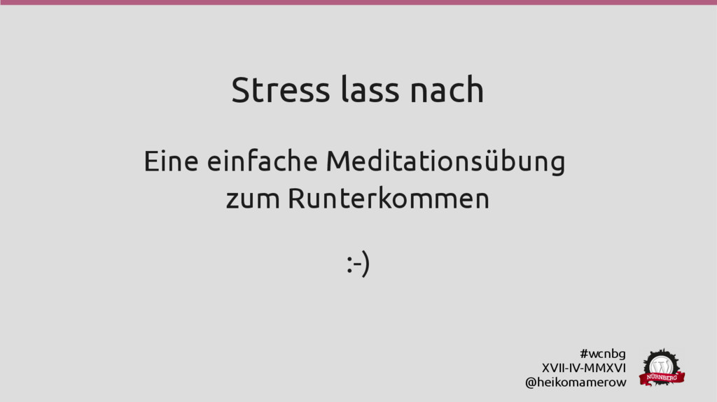 #wcnbg XVII-IV-MMXVI @heikomamerow Stress lass ...