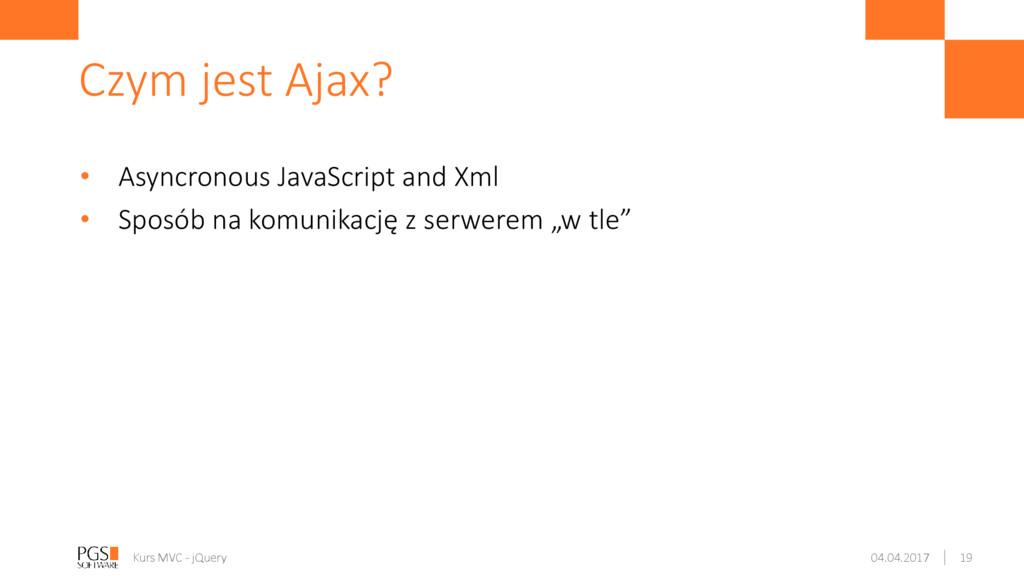 • Asyncronous JavaScript and Xml • Sposób na ko...
