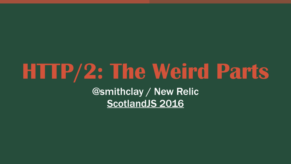 HTTP/2: The Weird Parts @smithclay / New Relic ...