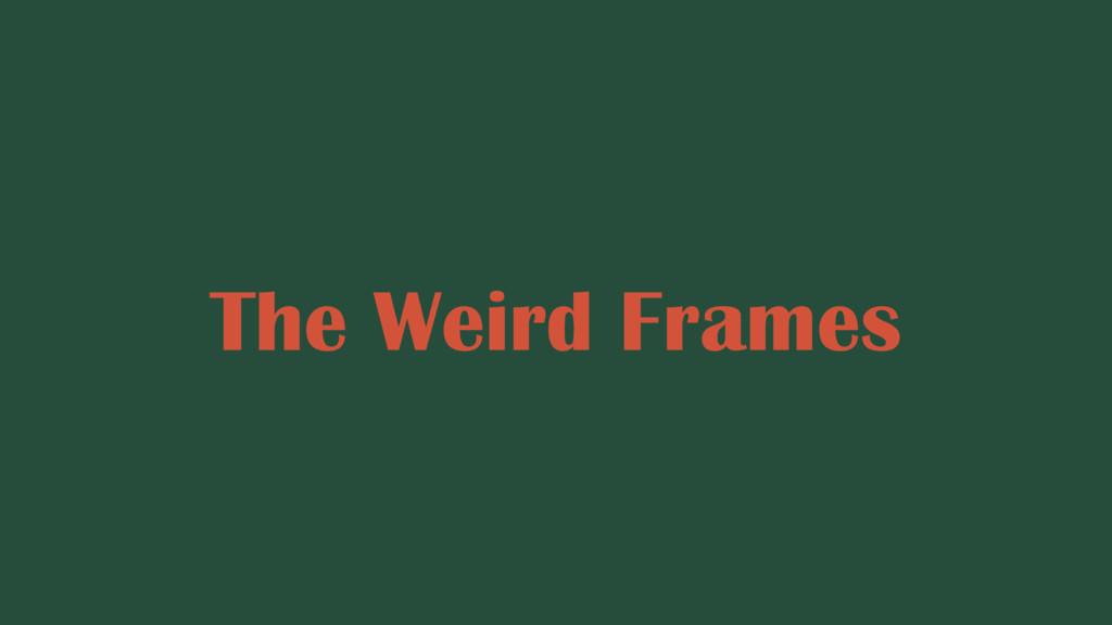 The Weird Frames