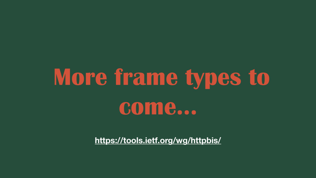More frame types to come... https://tools.ietf....