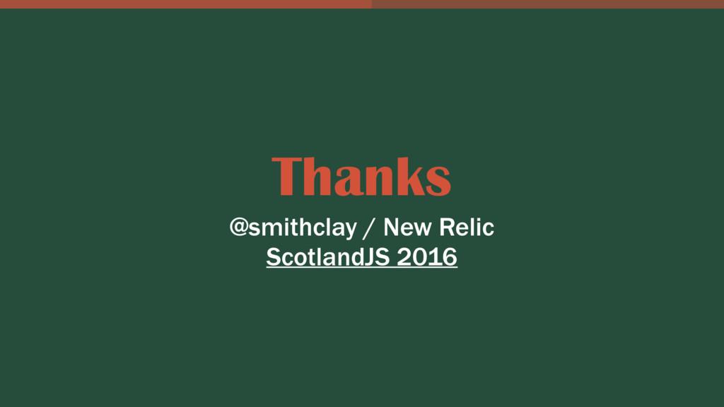 Thanks @smithclay / New Relic ScotlandJS 2016