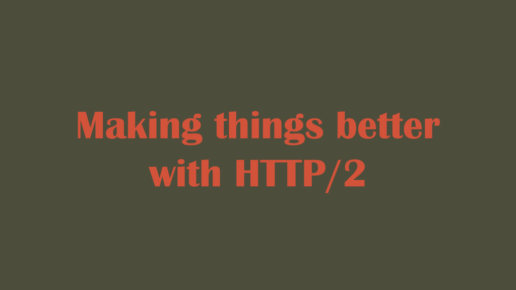 Making things better with HTTP/2