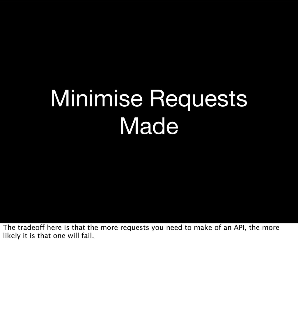 Minimise Requests Made The tradeoff here is tha...