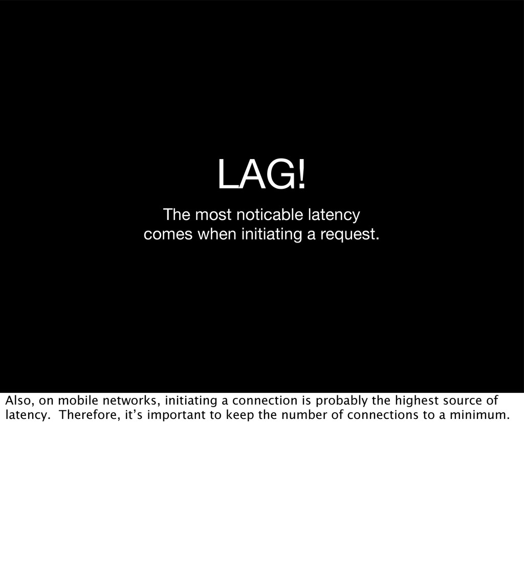 LAG! The most noticable latency comes when init...