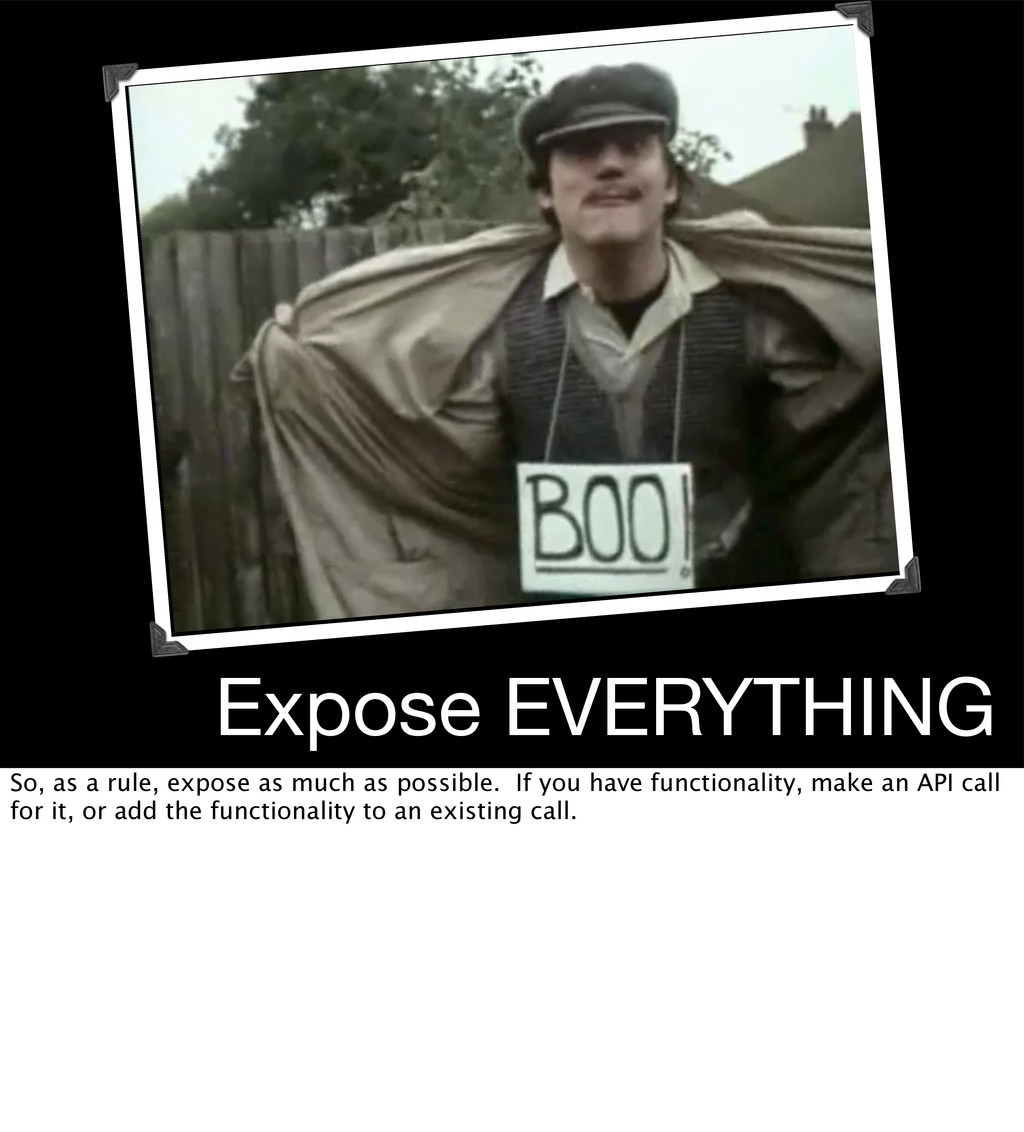Expose EVERYTHING So, as a rule, expose as much...