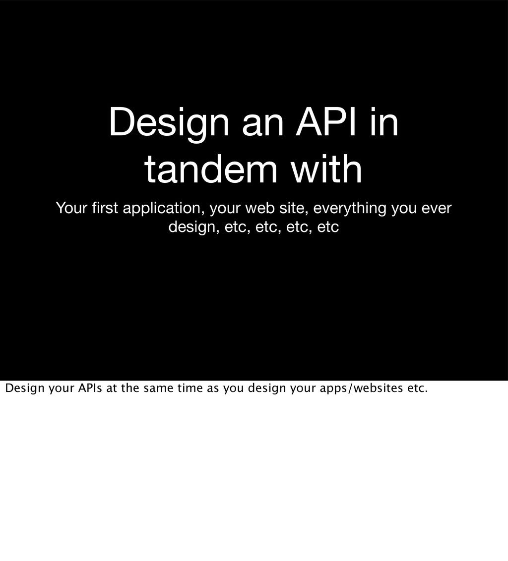 Design an API in tandem with Your first applicat...