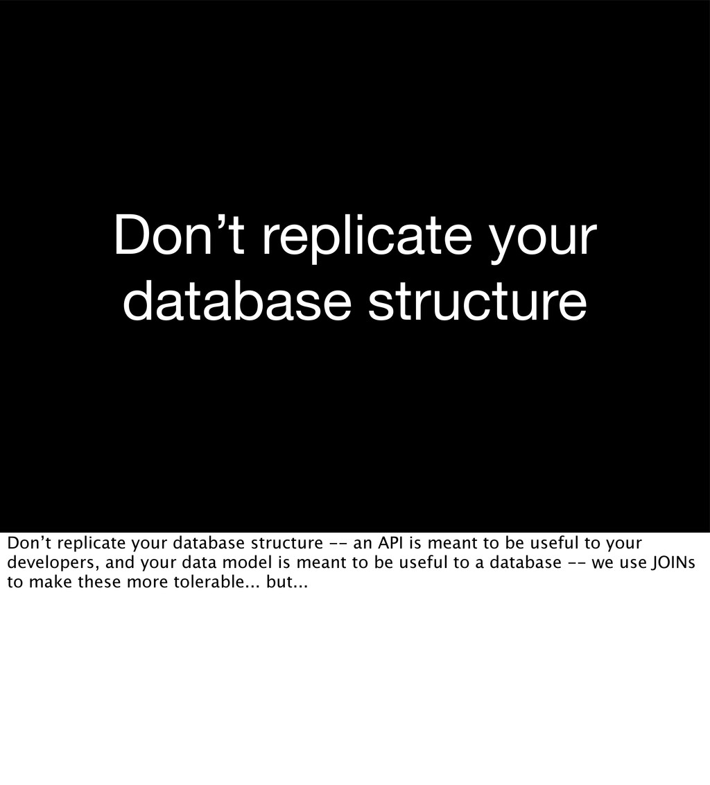 Don't replicate your database structure Don't r...