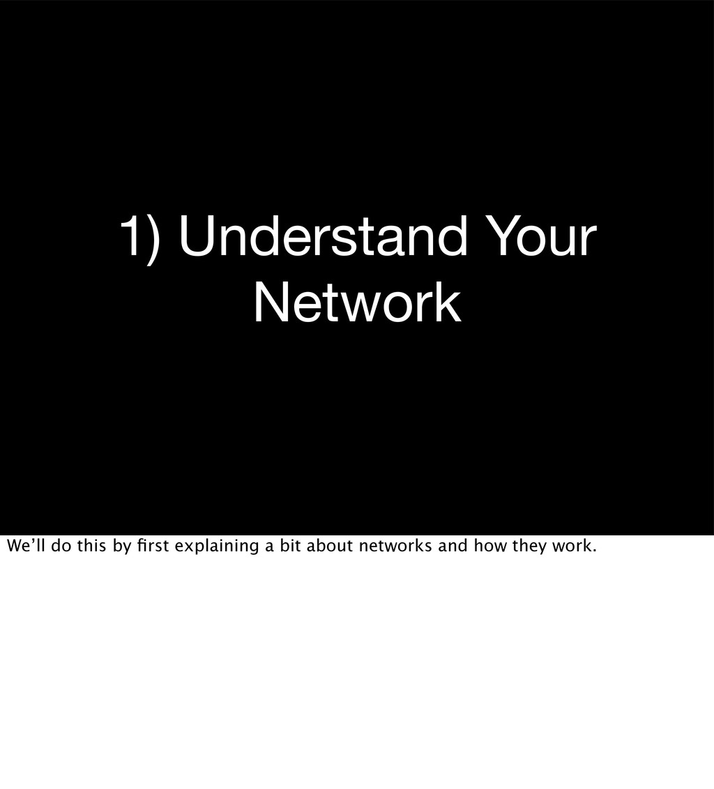1) Understand Your Network We'll do this by firs...