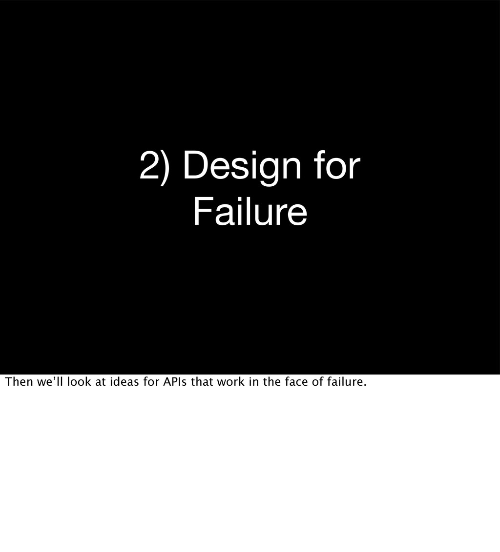 2) Design for Failure Then we'll look at ideas ...