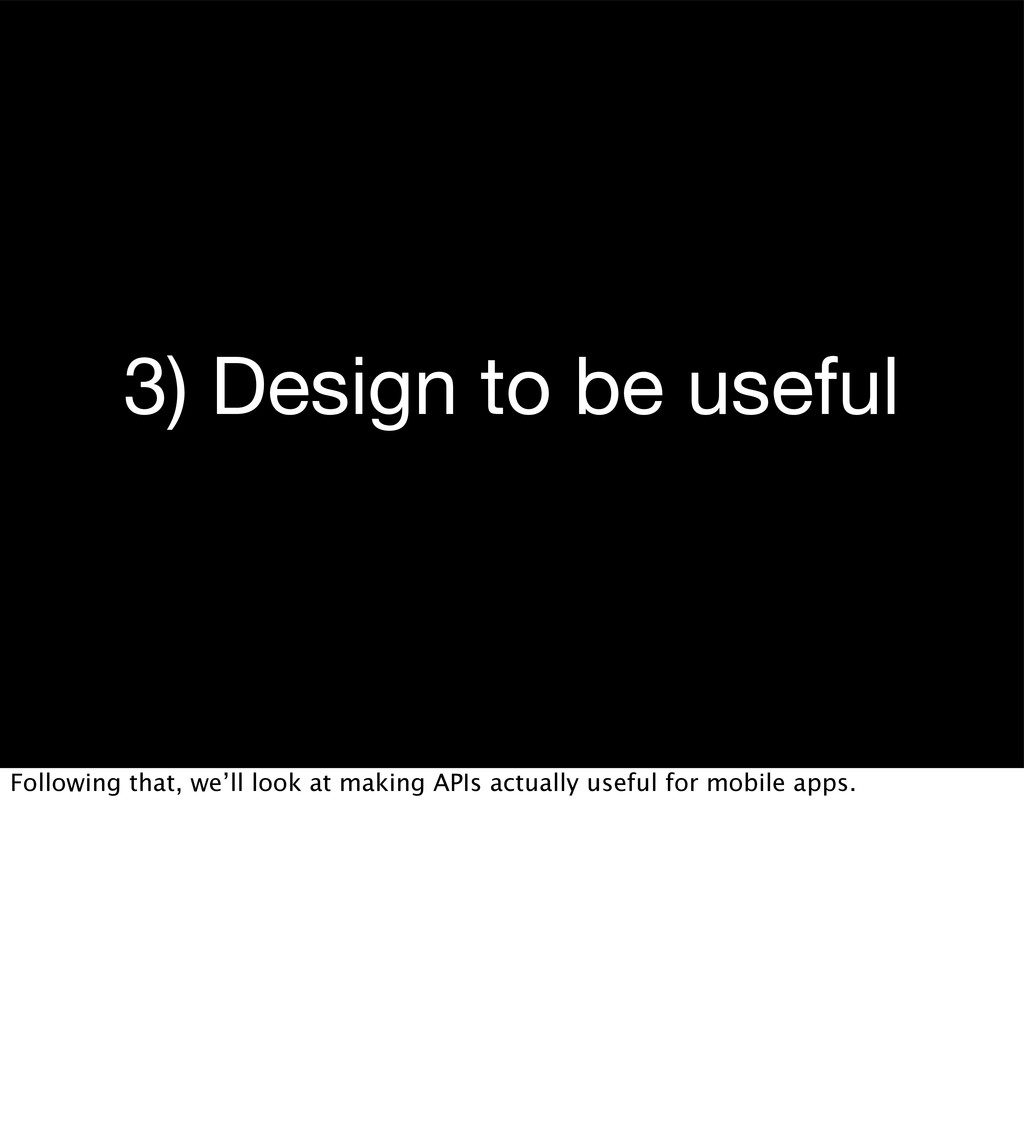 3) Design to be useful Following that, we'll lo...