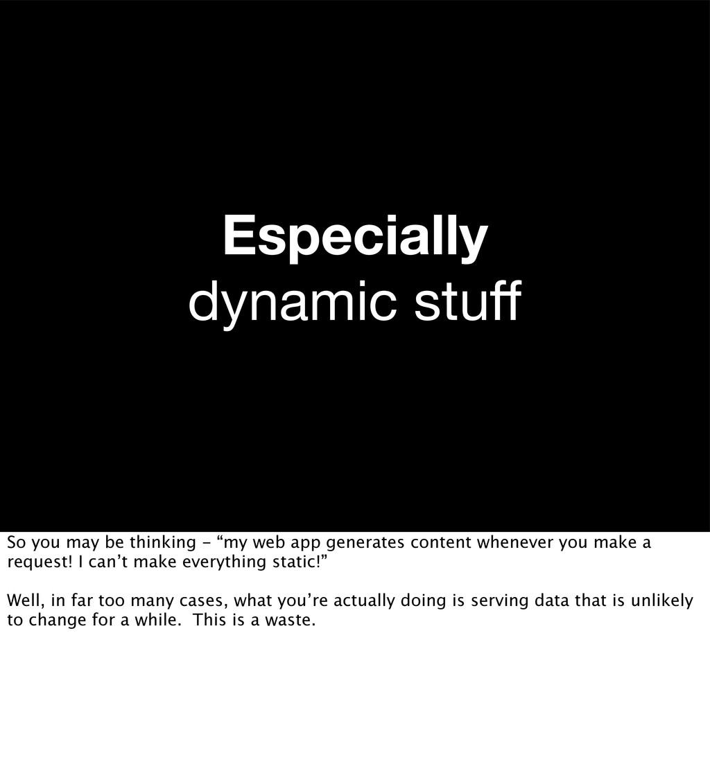Especially dynamic stuff So you may be thinking ...