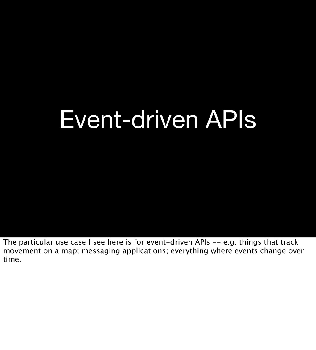 Event-driven APIs The particular use case I see...