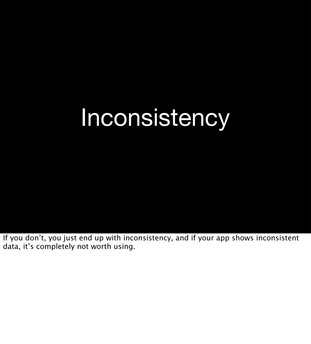Inconsistency If you don't, you just end up wit...