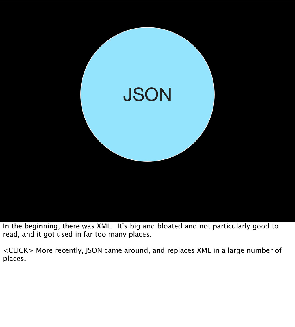 XML JSON In the beginning, there was XML. It's ...