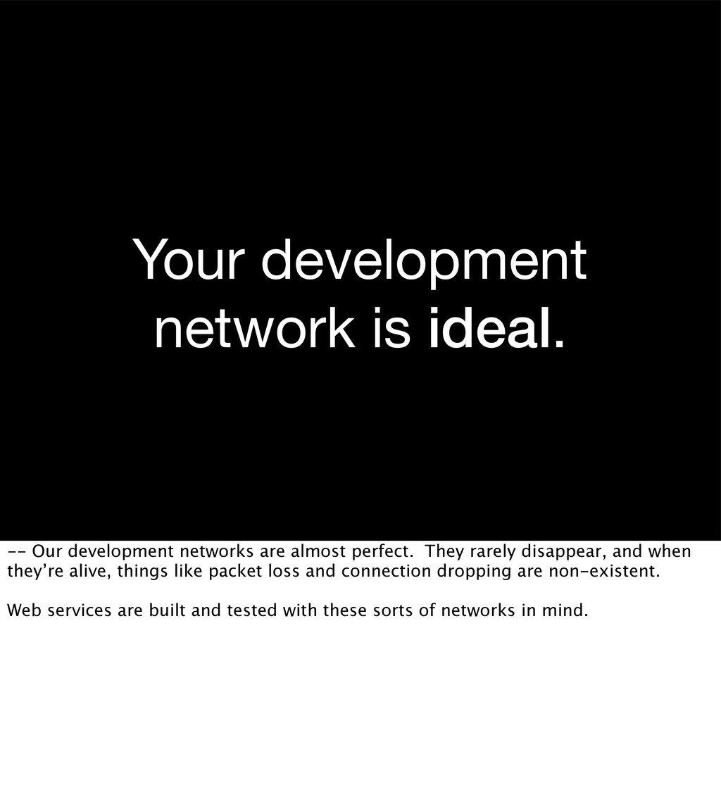 Your development network is ideal. -- Our devel...