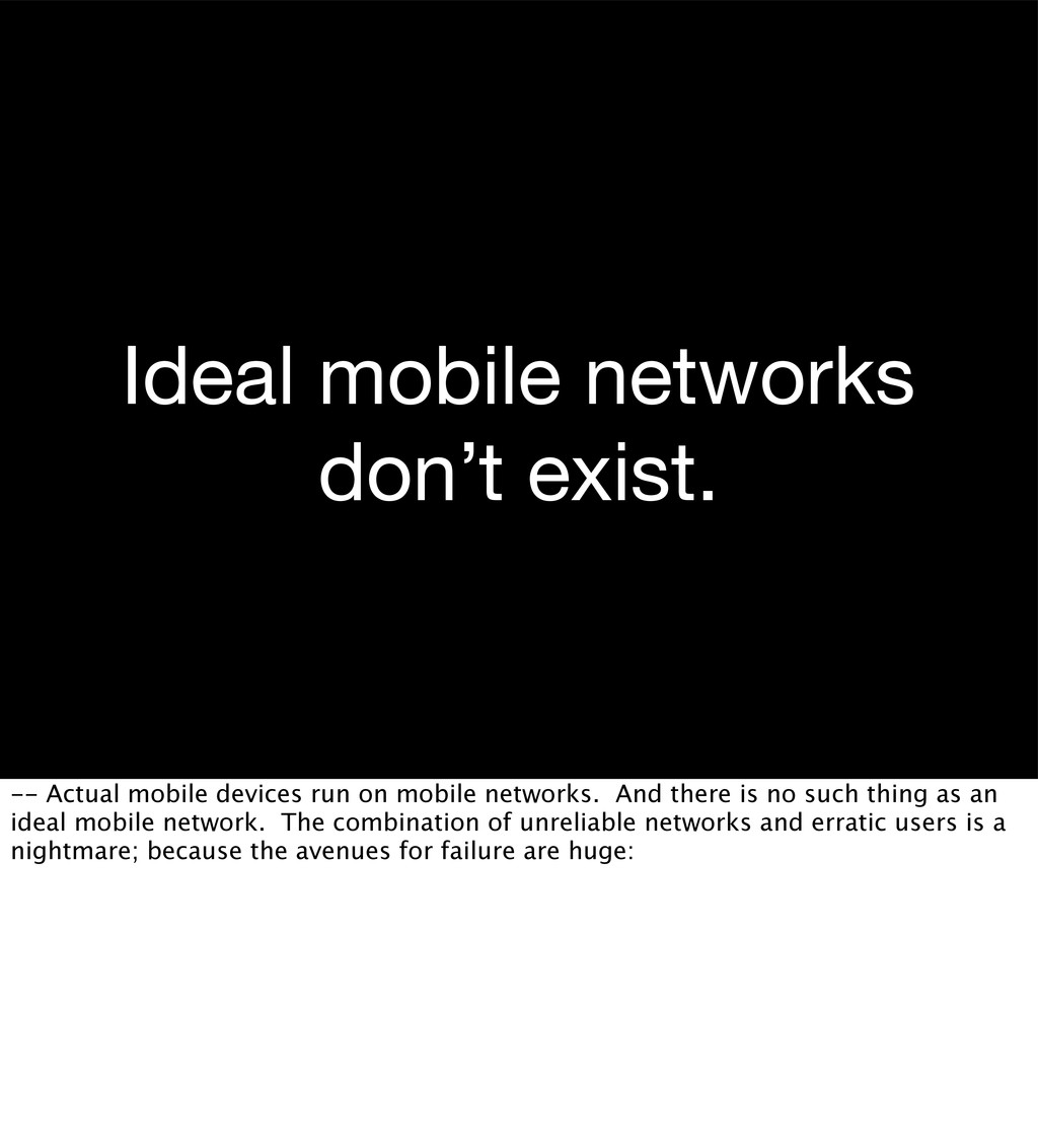Ideal mobile networks don't exist. -- Actual mo...